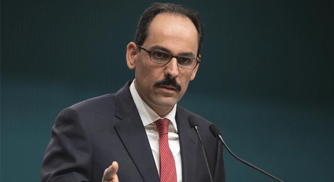 Kalın: Türkiye'ye karşı skandal bir karar aldı