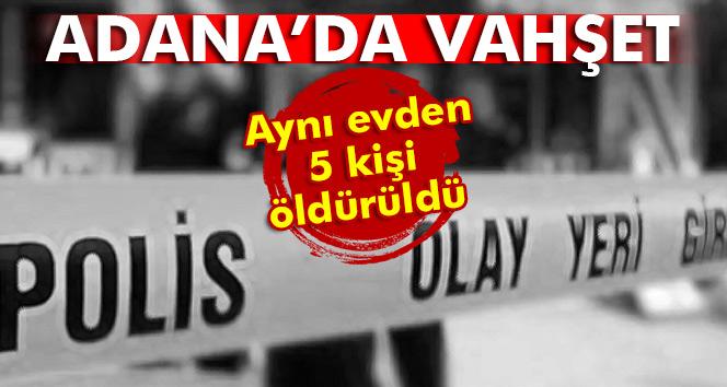 Adana'da dehşet veren olay! Aynı evden 5 kişi öldürüldü