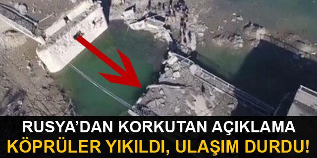 Rusya'dan korkutan açıklama! Köprüler yıkıldı, ulaşım durdu