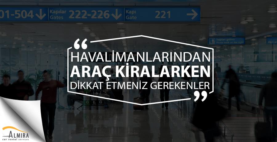 Havalimanlarından Araç Kiralarken Dikkat Etmeniz Gerekenler