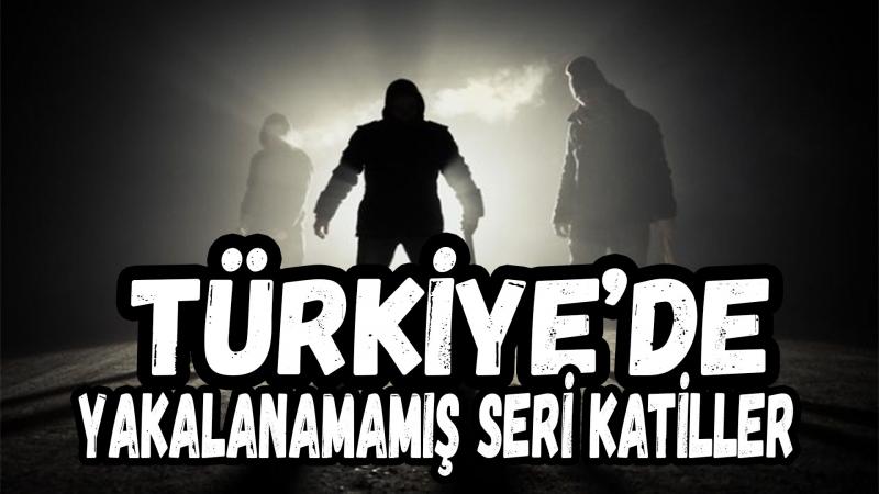 Türkiye'de Yakalanamamış Seri Katiller